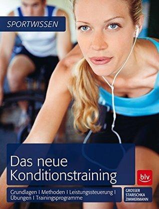 Das neue Konditionstraining: Grundlagen | Methoden | Leistungssteuerung | Übungen | Trainingsprogramme  by  Manfred Grosser