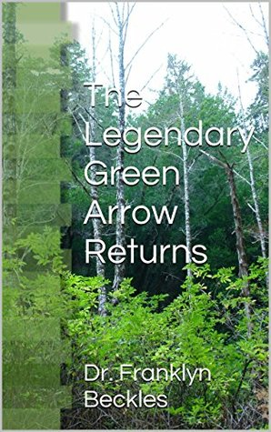The Legendary Green Arrow Returns  by  Dr. Franklyn Beckles