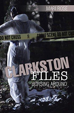 Clarkston Files: Horsing Around  by  Mari Rose