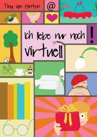 Ich liebe nur noch virtuell  by  Tina von Hinten
