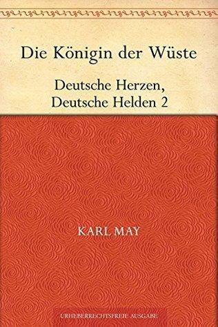 Die Königin der Wüste (Deutsche Herzen Deutsche Helden 2) Karl May