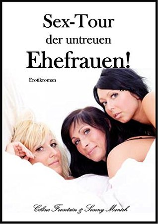 Sex-Tour der untreuen Ehefrauen! Erotischer Roman Sunny Munich