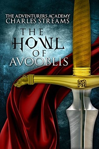 The Howl of Avooblis (The Adventurers Academy Book 3) Charles Streams