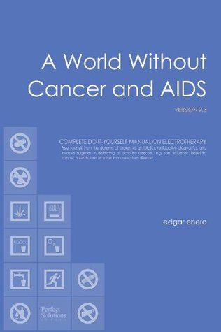 A World Without Cancer and AIDS: Complete Do It Yourself Manual on eTherapy  by  Edgar Enero
