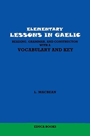 Elementary Lessons in Gaelic Reading, Grammar, and Construction, With a Vocabulary and Key.  by  Educa Books