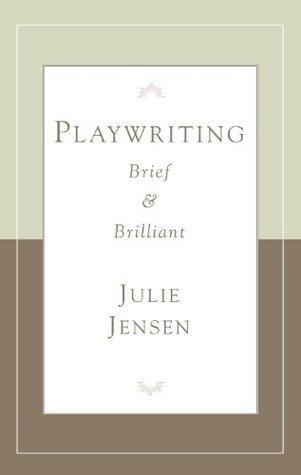 Playwriting Brief & Brilliant (Career Development Series) Julie Jensen