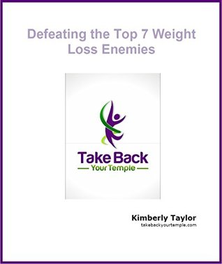 Defeating the Top 7 Weight Loss Enemies  by  Kimberly Taylor