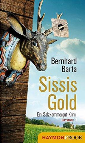 Sissis Gold: Ein Salzkammergut-Krimi  by  Bernhard Barta