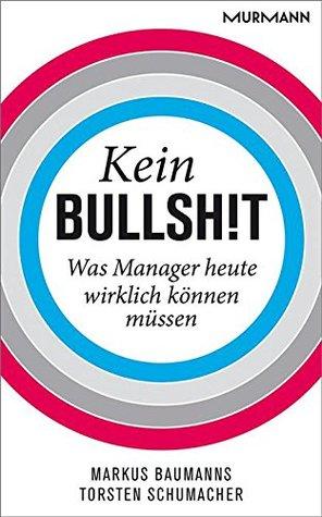 Kein Bullshit: Was Manager heute wirklich können müssen  by  Markus Baumanns