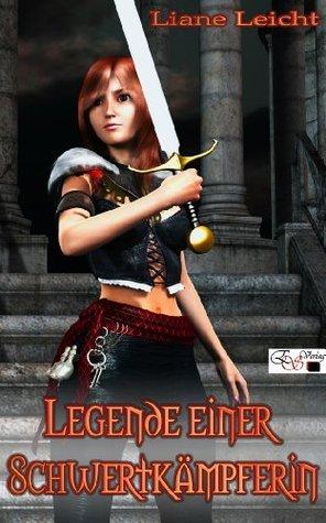 Die Legende einer Schwertkämpferin  by  Liane Leicht