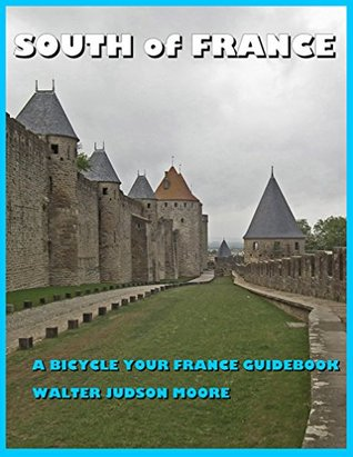 South of France: A Bicycle Your France E-Guide Walter Judson Moore