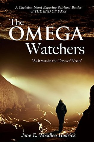 The Omega Watchers: As it was in the Days of Noah Jane E. Woodlee Hedrick