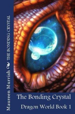 The Bonding Crystal (Dragon World Book 1)  by  Maureen Murrish
