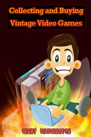 Collecting and Buying Vintage Video Games Cindy Washington