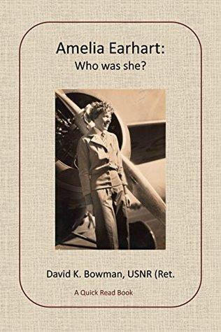 Amelia Earhart: Who was she? (Quick Read Books) David Bowman