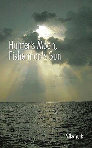 Hunters Moon, Fishermans Sun  by  Mike Yurk