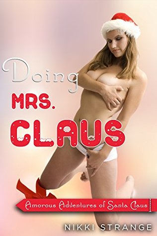 Doing Mrs.Claus (Amorous Adventures of Santa Claus Book 1)  by  Nikki Strange