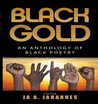 Black Gold: an Anthology of Black Poetry Ja A. Jahannes