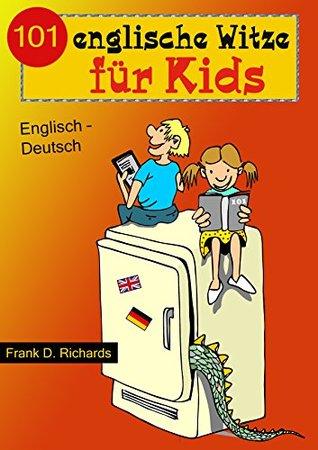 101 englische Witze für Kids: Kinderwitze Englisch - Deutsch Frank D. Richards