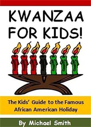 Kwanzaa for Kids!: The Kids Guide to the Famous African American Holiday  by  Michael Smith