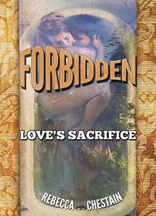 Forbidden: Loves Sacrifice  by  Rebecca Chestain