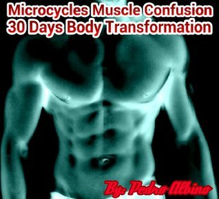 Microcycles Muscle Confusion-30 Days Body Transformation Pedro Albino