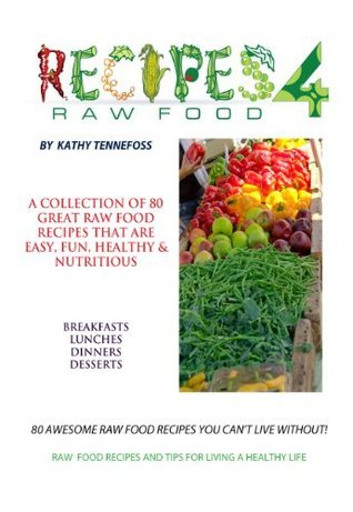 80 Raw Food Recipes you Cant Live Without Kathy Tennefoss