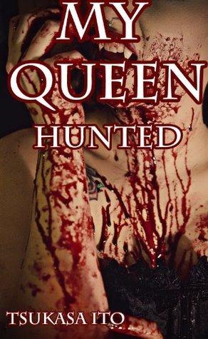My Queen: Hunted (Paranormal Vampire Erotica)  by  Tsukasa Ito
