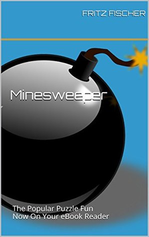 Minesweeper: The Popular Puzzle Fun Now On Your eBook Reader Fritz Fischer