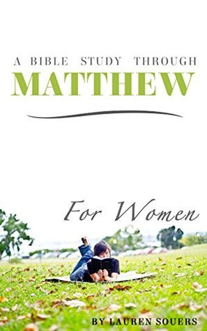 A Bible Study Through Matthew For Women Lauren Souers