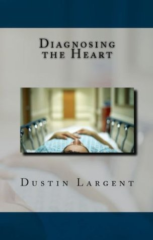 Diagnosing The Heart Dustin Largent