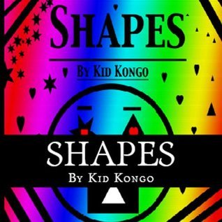 Shapes: A Book For 3 to 6 Year Olds  by  Kid Kongo