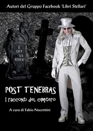 Post Tenebras. I racconti del cimitero  by  Fabio Nocentini