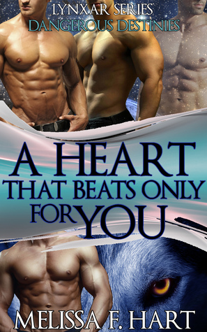 A Heart that Beats Only for You (Lynxar Series - Dangerous Destinies, Book 19) (Superhero Romance - Werewolf Romance) Melissa F. Hart