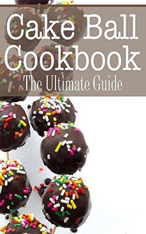 Cake Ball Cookbook: The Ultimate Guide  by  Johanna Davidson