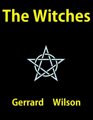 The Witches: An Extraordinary Tale Gerrard Wlson