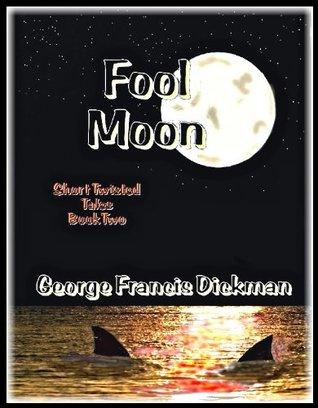Fool Moon (Short Twisted Tales Book 2) George Francis Dickman