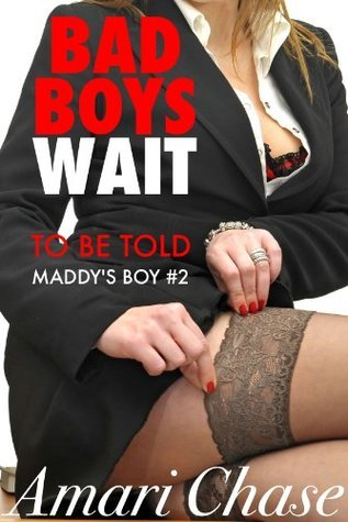 Bad Boys Wait to be Told: Maddys Boy #2  by  Amari Chase