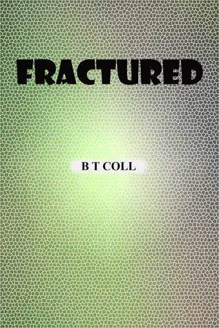 Fractured  by  B.T. Coll