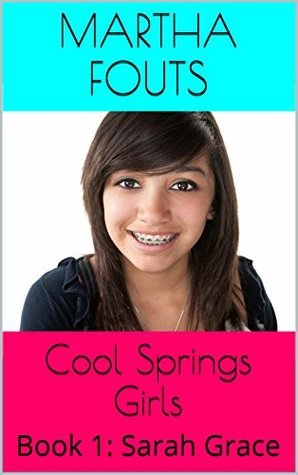 Cool Springs Girls: Book 1: Sarah Grace  by  Martha Fouts