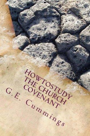 HowToStudyThe Church Covenant G.E. Cummings