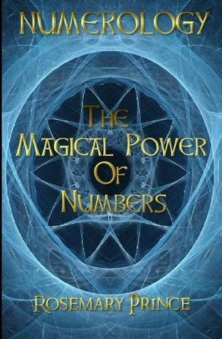 Numerology: The Magical Power Of Numbers Rosemary Prince