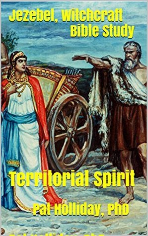 Jezebel, Witchcraft Bible Study: Territorial Spirit  by  Pat Holliday