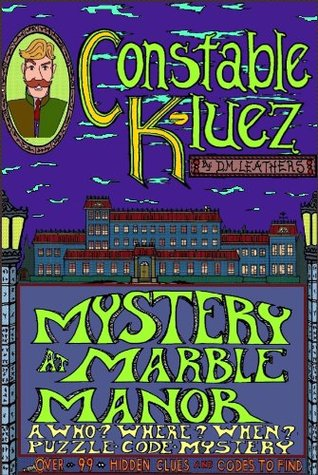 Constable Kluez and the Mystery at Marble Manor (Contable Kluez Mysteries Book 1)  by  D.M. Leathers