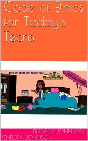 Code of Ethics for Todays Teens  by  Brittany Johnson