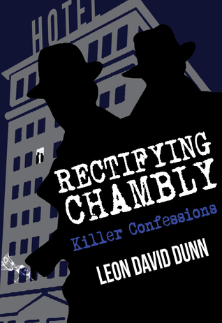 Rectifying Chambly: Killer Confessions Leon David Dunn