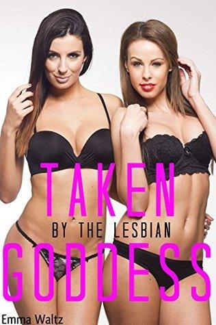 Taken the Lesbian Goddess by Emma Waltz