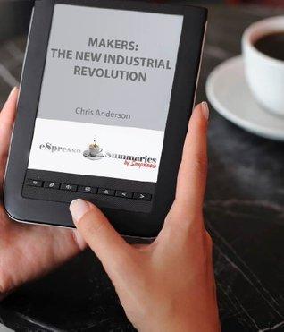 Makers: The New Industrial Revolution: eSpresso Summary  by  eSpresso Summaries