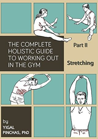 Fitness Books: Stretching (The Complete Holistic Guide to Working Out in the Gym Book 2)  by  Yigal Pinchas