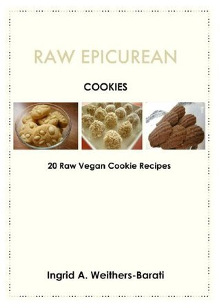 Raw Epicurean Cookies - 20 Raw Vegan Cookie Recipes Ingrid A Weithers-Barati